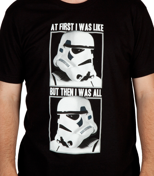 Stormtrooper At First I Was Like T-Shirt