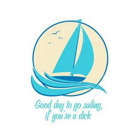 Good Day To Go Sailing If You're A Dick T-Shirt