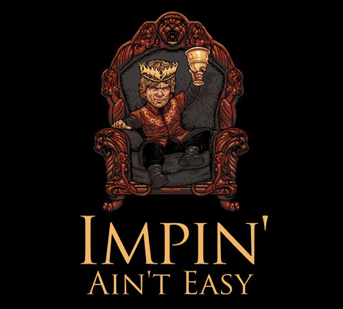 Impin' Ain't Easy Tyrion Lannister Game of Thrones T-Shirt