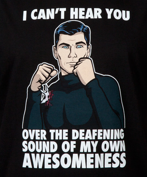 Archer Deafening Awesomeness Funny Quote T-Shirt
