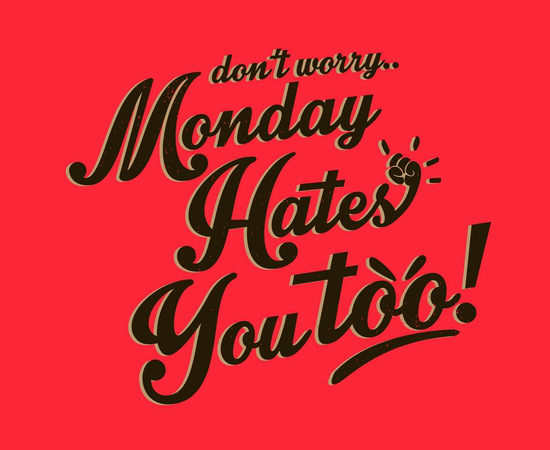 Monday Hates You Too! Funny T-Shirt