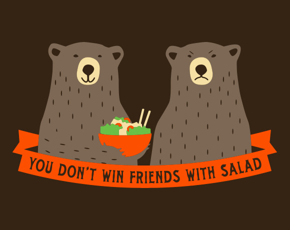 You Don't Win Friends With Salad Bears T-Shirt