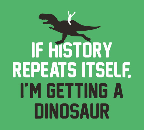 If History Repeats Itself I'm Getting A Dinosaur T-Rex T-Shirt
