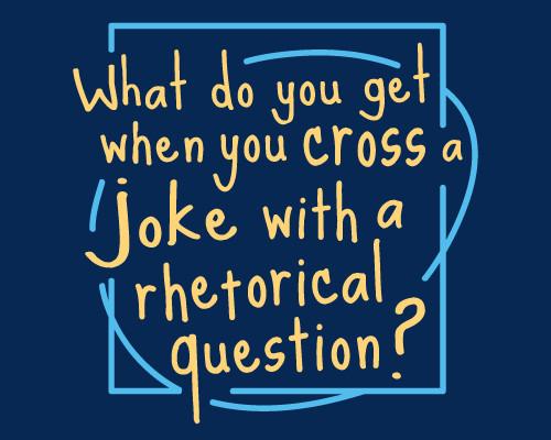 What Do You Get When You Cross A Joke With A Rhetorical Question? T-Shirt