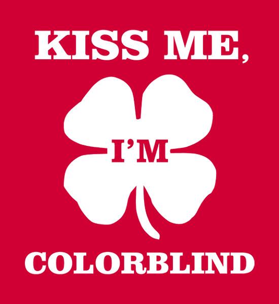 Kiss Me I'm Colorblind Irish St. Patrick's Day T-Shirt