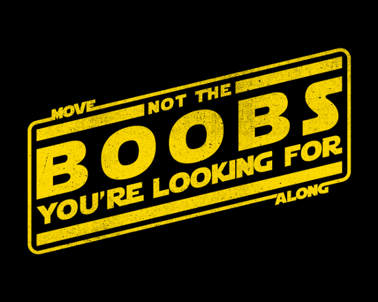 Not the Boobs You're Looking For Funny Star Wars T-Shirt