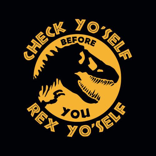 Check Yo'Self Before You Rex Yo'Self T-Shirt
