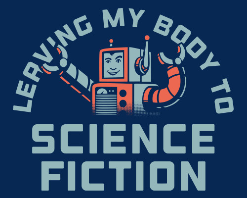 Leaving My Body to Science Fiction T-Shirt