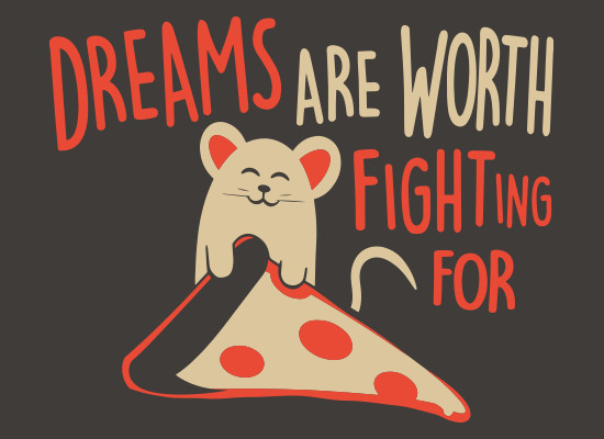 Dreams Are Worth Fighting For Pizza Rat T-Shirt