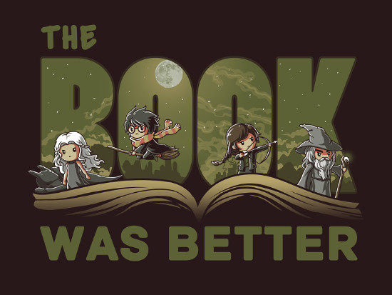 The Book Was Better Game of Thrones Harry Potter Hunger Games The Hobbit T-Shirt