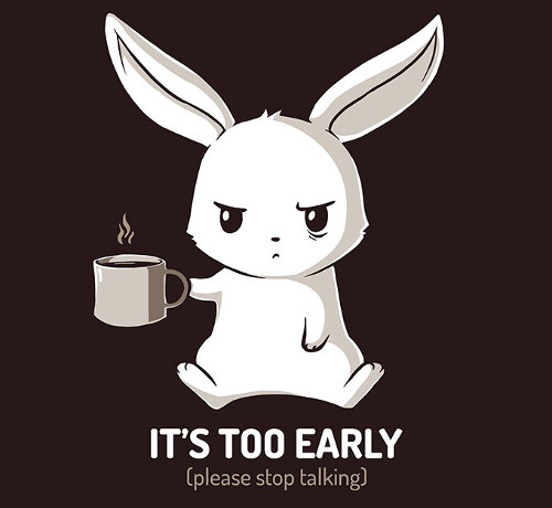 It's Too Early Rabbit Coffee T-Shirt