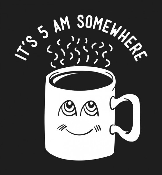 It's 5am Somewhere Coffee T-Shirt