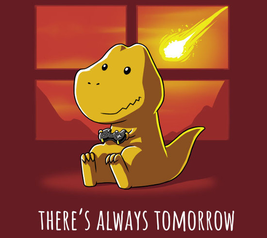 There's Always Tomorrow Dinosaur T-Shirt