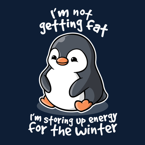 I'm not getting fat I'm storing up energy for the winter penguin t-shirt