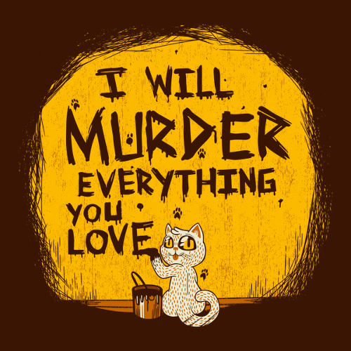 I Will Murder Everything You Love Cat T-Shirt