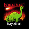 Spoiler Alert They All Die Dinosaurs T-Shirt