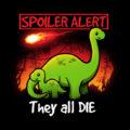 Spoiler Alert They All Die Dinosaurs T-Shirt