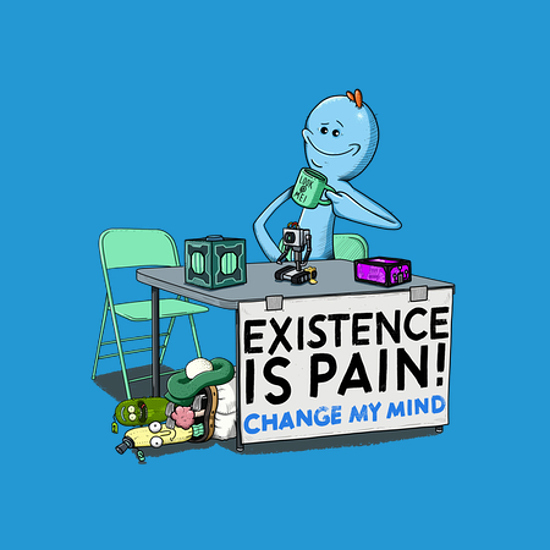 Existence is Pain, Change My Mind Mr Meeseeks T-Shirt