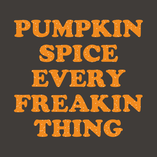 Pumpkin Spice Every Freakin Thing T-Shirt