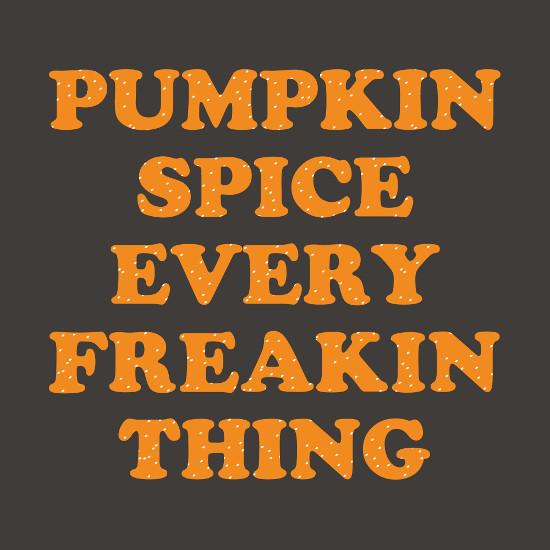 Pumpkin Spice Every Freakin Thing T-Shirt